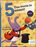 Il mago dei colori. Una storia in 5 minuti! Ediz. illustrata