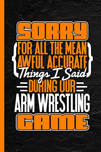 Sorry For All The Mean Awful Accurate Things Said During Our Arm Wrestling Game: Notebook & Journal Or Diary, College Ruled Paper (120 Pages, 6x9')