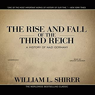 The Rise and Fall of the Third Reich     A History of Nazi Germany              By:                                                                                                                                 William L. Shirer                               Narrated by:                                                                                                                                 Grover Gardner                      Length: 57 hrs and 11 mins     10,137 ratings     Overall 4.7