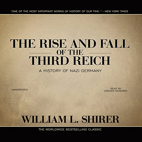 The Rise and Fall of the Third Reich     A History of Nazi Germany              Written by:                                                                                                                                 William L. Shirer                               Narrated by:                                                                                                                                 Grover Gardner                      Length: 57 hrs and 11 mins     140 ratings     Overall 4.8