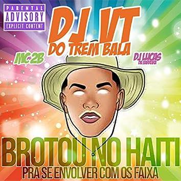 Brotou no Haiti pra Se Envolver Com os Faixa (feat. DJ Lucas da Barreira & MC 2B)