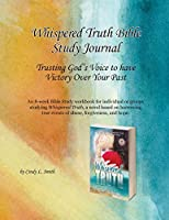 Whispered Truth Bible Study Journal: Trusting God's Voice to have Victory Over Your Past