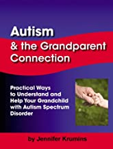 Autism and the Grandparent Connection: Practical Ways to Understand Your Grandchild with Autism Spectrum Disorder