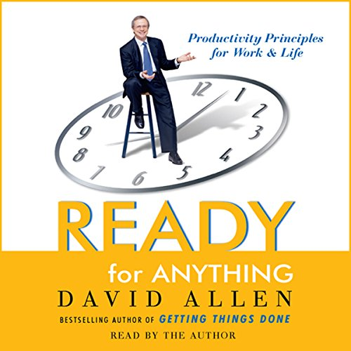 Ready for Anything     52 Productivity Principles for Work and Life              Written by:                                                                                                                                 David Allen                               Narrated by:                                                                                                                                 David Allen                      Length: 3 hrs and 8 mins     5 ratings     Overall 4.6