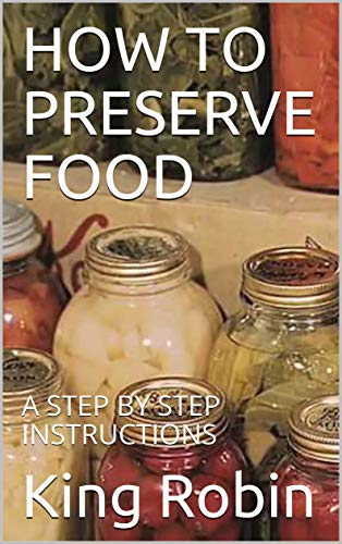 HOW TO PRESERVE FOOD : A STEP BY STEP INSTRUCTIONS (English Edition)