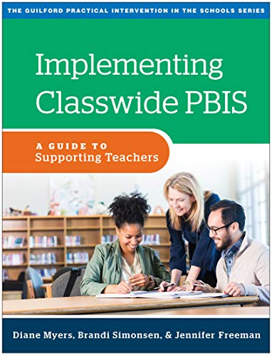 Implementing Classwide PBIS: A Guide to Supporting Teachers (The Guilford Practical Intervention in the Schools Series)