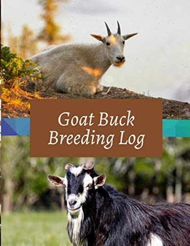 Goat Buck Breeding Log: Log Book Journal for Animal Farming Record Keeping, Farm Goat Breed Details Information and Genetic Profile Records Diary, ... with 120 Pages. (Goat Information Book)