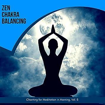 Zen Chakra Balancing - Chanting For Meditation In Morning, Vol. 5