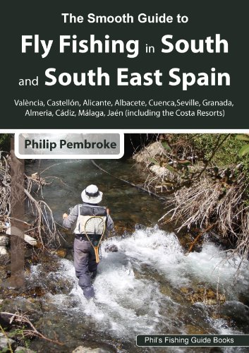 The Smooth Guide to Fly Fishing in South and South East Spain and the Costa Resorts (Phil's Fishing Guide Books Book 1)