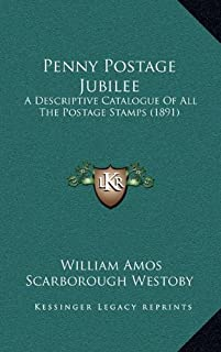 Penny Postage Jubilee: A Descriptive Catalogue Of All The Postage Stamps (1891)