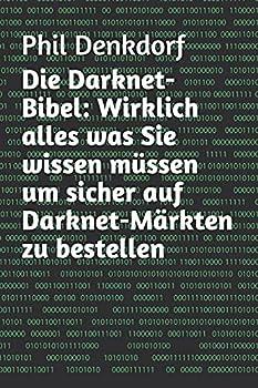 Die Darknet-Bibel  Wirklich alles was Sie wissen müssen um sicher auf Darknet-Märkten zu bestellen  German Edition