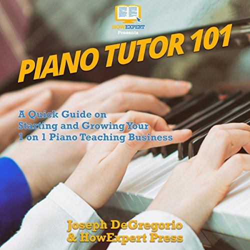 Piano Tutor 101     A Quick Guide on Starting and Growing Your 1 on 1 Piano Teaching Business              By:                                                                                                                                 HowExpert Press,                                                                                        Joseph DeGregorio                               Narrated by:                                                                                                                                 Weston Gritt                      Length: 1 hr and 9 mins     Not rated yet     Overall 0.0