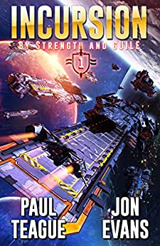 Incursion (By Strength and Guile Book 1) by [Paul Teague, Jon Evans]