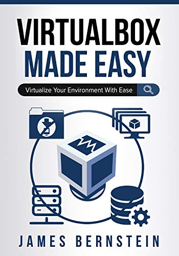 VirtualBox Made Easy: Virtualize Your Environment with Ease (Computers Made Easy Book 15)