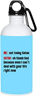 Not to-Day Satan Oh Thank God I Can't Deal with Your Life Ceramic Coffee Mug - Beer Stein - Water Bottle, One Size, 20 oz. Stainless Water Bottle/Columbia Blue