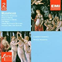 Ottorino Respighi: Orchestral Works - Belfagor Overture/Pines of Rome/Fountains of Rome/The Birds/Three Botticelli Pictures/Ancient Airs and Dances (2004-08-27)
