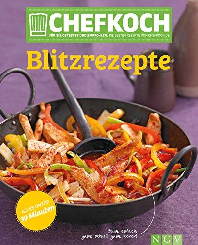 CHEFKOCH Blitzrezepte: Für Sie getestet und empfohlen: Die besten Rezepte von chefkoch.de