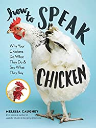 Image: How to Speak Chicken: Why Your Chickens Do What They Do and Say What They Say | Kindle Edition | by Melissa Caughey (Author). Publisher: Storey Publishing, LLC (November 28, 2017)