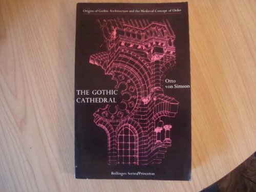 The Gothic Cathedral: Origins of Gothic Architecture and the Medieval Concept of Order