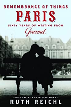 Remembrance of Things Paris: Sixty Years of Writing from Gourmet (Modern Library Food) by [Gourmet Magazine Editors, Ruth Reichl]