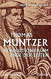 Thomas Müntzer: Revolutionär am Ende der Zeiten