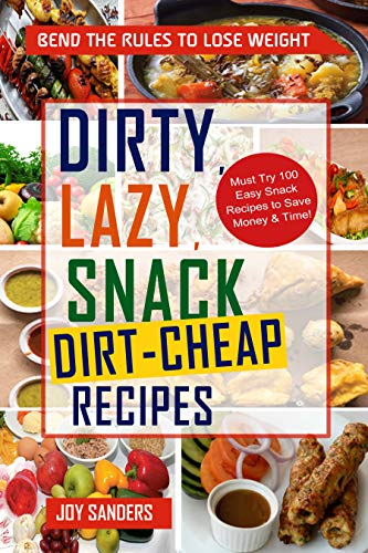 Dirty, Lazy, Snack Dirt-Cheap Recipes: Must Try 100 Easy Snack Recipes to Save Money & Time! (DIRTY, LAZY, KETO Book 1)