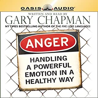 Anger     Handling a Powerful Emotion in a Healthy Way              By:                                                                                                                                 Gary Chapman                               Narrated by:                                                                                                                                 Gary Chapman                      Length: 5 hrs and 38 mins     465 ratings     Overall 4.4