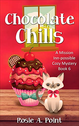 Chocolate Chills (A Mission Inn-possible Cozy Mystery Book 6) by [Rosie A. Point]