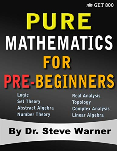 Compare Textbook Prices for Pure Mathematics for Pre-Beginners: An Elementary Introduction to Logic, Set Theory, Abstract Algebra, Number Theory, Real Analysis, Topology, Complex Analysis, and Linear Algebra  ISBN 9781951619091 by Warner, Steve