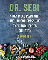 Dr. Sebi: 3 Books in 1; 7-day meal plan with High Blood Pressure Type and Herpes Solution