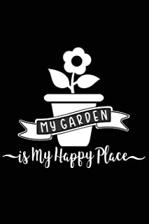 My Garden is My Happy Place: Positive Self Affirmation Notebook Journal for Women and Men Versatile Own Care Zen Book Line...