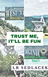 Trust Me, It'll Be Fun: West Virginia Poems, Book 2 (English Edition)