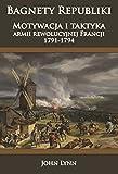 Bagnety Republiki: Motywacja i taktyka armii rewolucyjnej Francji 1791-1794