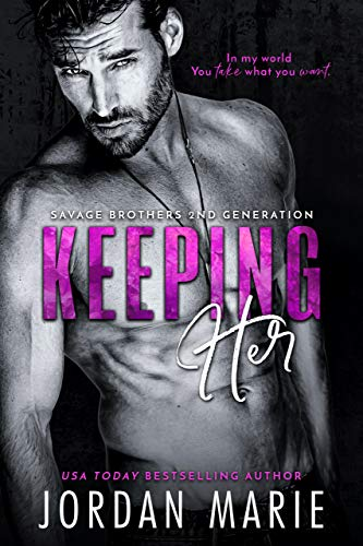 Keeping Her (Savage Brothers Second Generation Book 2)