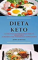 Dieta Keto (Keto Diet Spanish Edition): Las Recetas Más Deliciosas Para Tu Desayuno Y Almuerzo Para Perder Peso Rápidamente