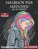 MALBUCH FÜR MÄDCHEN AB 10 JAHREN: 60 Motive / 120 Seiten - Zen-inspiriertes Beschäftigungsbuch...