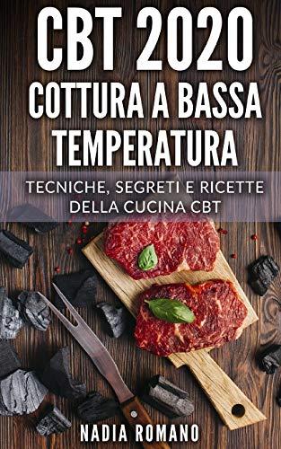CBT 2020 - COTTURA A BASSA TEMPERATURA: Tecniche, segreti e ricette della cucina CBT