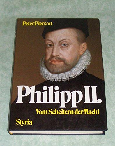Philipp II. Vom Scheitern der Macht