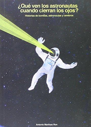 ¿que Ven Los Astronautas Cuando Cierran Los Ojos? - Historias De Bombas, Astronautas Y Cerebros