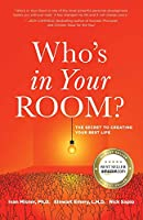 Who's in Your Room: The Secret to Creating Your Best Life