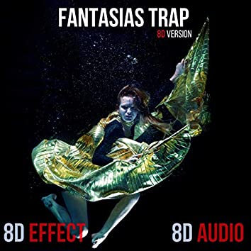 Fantasias Trap (8D Version)