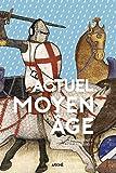 Actuel Moyen Âge: Et si la modernité était ailleurs?