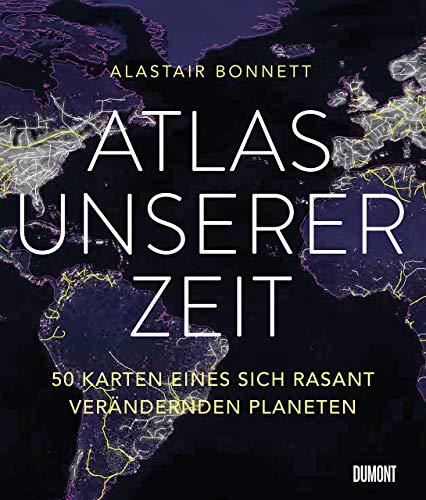 Preisvergleich Produktbild Atlas unserer Zeit: 50 Karten eines sich rasant verändernden Planeten