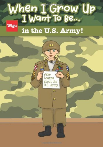 When I Grow Up I Want To Be...in the U.S. Army!: Jake Learns about the U.S. Army.