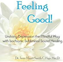 Feeling Good! Undoing Depression the Mindful Way with Isochronic Subliminal Sound Healing