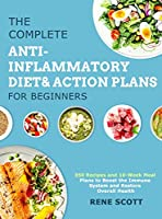 The Complete Anti-Inflammatory Diet & Action Plans for Beginners: 350 Recipes and 10-Week Meal Plans to Boost the Immune System and Restore Overall Health