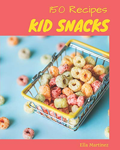 Kid Snacks 150: Enjoy 150 Days With Amazing Kid Snacks...