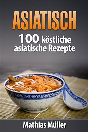 Asiatisch: 100 köstliche asiatische Rezepte aus dem Thermomix