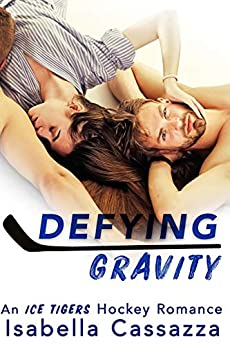 Defying Gravity (An Ice Tigers Hockey Romance Book 1) by [Isabella Cassazza]