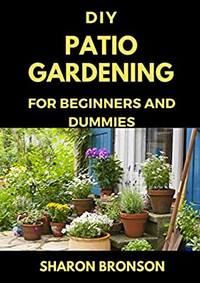 DIY Patio Gardening for Beginners and Dummies: Perfect Manual for successfully running a patio garden